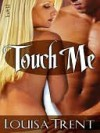 Touch Me - Louisa Trent