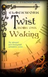 Waking (Clockwork Twist #1) - Emily  Thompson
