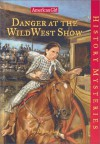 Danger at the Wild West Show (American Girl History Mysteries) - Alison Hart