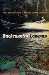 Backcountry Lawman: True Stories from a Florida Game Warden - Bob H. Lee