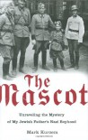 The Mascot: Unraveling the Mystery of My Jewish Father's Nazi Boyhood - Mark Kurzem
