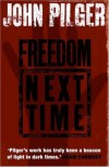 Freedom Next Time - John Pilger