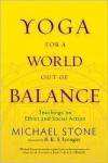 Yoga for a World Out of Balance: Teachings on Ethics and Social Action - Michael  Stone, B.K.S. Iyengar