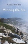 Writing the Sea - Cassie Brown