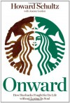 Onward: How Starbucks Fought for Its Life Without Losing Its Soul - Howard Schultz;Joanne Gordon