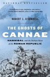 The Ghosts of Cannae: Hannibal & the Darkest Hour of the Roman Republic - Robert L. O'Connell