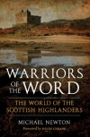 Warriors Of The Word: The World Of The Scottish Highlanders - Michael     Newton