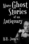 More Ghost Stories of an Antiquary - M.R. James