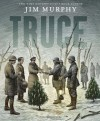 Truce: The Day the Soldiers Stopped Fighting - Jim Murphy