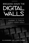 Breaking Down the Digital Walls: Learning to Teach in a Post-Modem World - R.W. Burniske