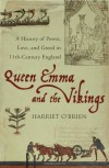 Queen Emma: A History of Power, Love, and Greed in 11th-Century England - Harriet O'Brien