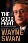 The Good Fight: Six years, two prime ministers and staring down the Great Recession - Wayne Swan