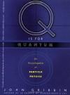 Q IS FOR QUANTUM: An Encyclopedia of Particle Physics - John Gribbin