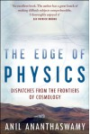 The Edge Of Physics: A Journey To Earth's Extremes To Unlock The Secrets Of The - Anil Ananthaswamy