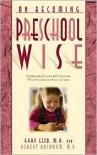 On Becoming Preschool Wise: Optimizing Educational Outcomes What Preschoolers Need to Learn - Gary Ezzo, Robert Bucknam