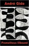 Prometheus Illbound (Le Prométhée mal enchaîné) - André Gide