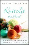 KnitLit the Third: We Spin More Yarns - Molly Wolf, Linda Roghaar