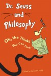 Dr. Seuss and Philosophy: Oh, the Thinks You Can Think! - Jacob M. Held