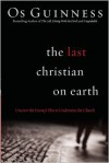 The Last Christian on Earth: Uncover the Enemy's Plot to Undermine the Church - Os Guinness