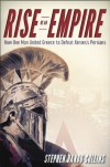 Rise of an Empire: How One Man United Greece to Defeat Xerxes's Persians [The true story behind the events in 300] - Stephen Dando-Collins