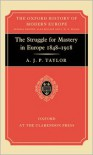 The Struggle for Mastery in Europe: 1848-1918 - A. J. P. Taylor,  A. J. Taylor