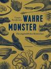Wahre Monster: Ein unglaubliches Bestiarium (Naturkunden) - Caspar Henderson