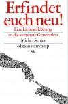 Erfindet euch neu!: Eine Liebeserklärung an die vernetzte Generation (edition suhrkamp) - Michel Serres