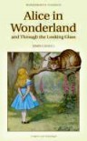 Alice in Wonderland and Through the Looking Glass - Lewis Carroll, John Tenniel