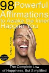 98 Powerful Affirmations to Awake the Inner, Happier You: The Complete Law of Happiness, But Simplified (The Wheel of Wisdom Book 3) - Karma Peters