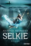 Selkie: Roman - Antonia Neumayer