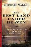 The Best Land Under Heaven: The Donner Party in the Age of Manifest Destiny - Michael Wallis