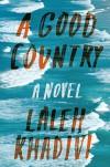 A Good Country - Laleh Khadivi