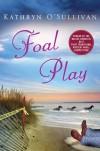 Foal Play: A Mystery - Kathryn O'Sullivan