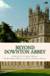 Beyond Downton Abbey - Deb Hosey White, David Stewart White