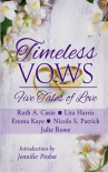Timeless Vows: Five Tales of Love (Timeless Tales) - Ruth A. Casie, Julie Rowe, Emma Kaye, Lita Harris, Nicole S. Patrick, Jennifer Probst, Mallory Braus
