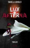 Lux Aeterna: Thriller - Daniela Arnold