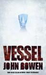 Vessel - John   Bowen