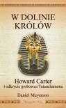 W Dolinie Królów. Howard Carter i odkrycie grobowca Tutanchamona - Magda Witkowska, Daniel Meyerson