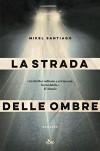 La strada delle ombre - Mikel Santiago, Patrizia Spinato