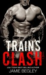 Train's Clash (The Last Riders #9)  - Jamie Begley