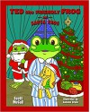 Ted the Friendly Frog and Santa Frog - Scott K McCall