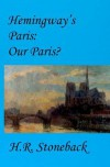 Hemingway's Paris: Our Paris? - H.R. Stoneback