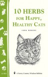 10 Herbs for Happy, Healthy Cats: (Storey's Country Wisdom Bulletin A-261) - Lura Rogers
