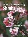 Winter-flowering Shrubs - Michael W. Buffin