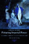 Picturing Imperial Power: Colonial Subjects in Eighteenth-Century British Painting - Beth Fowkes Tobin