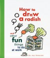 How to Draw a Radish: And Other Fun Things to Do at Work - Joy Sikorski