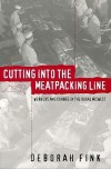 Cutting Into the Meatpacking Line: Workers and Change in the Rural Midwest - Deborah Fink