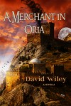 A Merchant in Oria - David E. Wiley