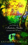 The Lost Lady of the Amazon: The Story of Isabela Godin and Her Epic Journey - Anthony Smith