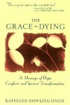 The Grace in Dying: A Message of Hope, Comfort and Spiritual Transformation - Kathleen Dowling Singh